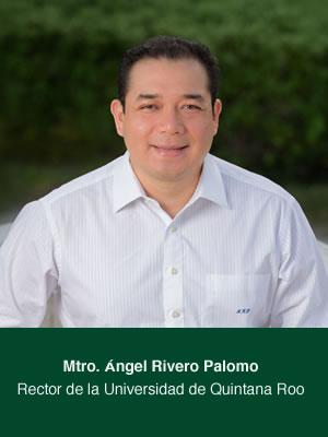 Mtro. Ángel Rivero Palomo Rector de la Universidad de Quintana Roo